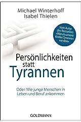 Persönlichkeiten statt Tyrannen: Oder: Wie junge Menschen in Leben und Beruf ankommen Taschenbuch