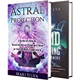 Astral Projection and Lucid Dreaming: An Essential Guide to Astral Travel, Out-Of-Body Experiences and Controlling Your Dream