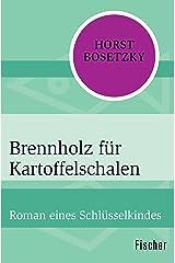 Brennholz für Kartoffelschalen: Roman eines Schlüsselkindes Kindle Ausgabe