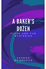A Baker's Dozen: 13 Flash and Fun Mysteries Kindle Edition