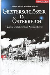 Geisterschlösser in Österreich: Spuk hinter herrschaftlichen Mauern - Augenzeugen berichten Gebundene Ausgabe