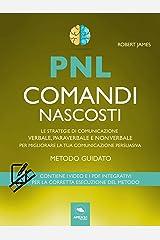 PNL. Comandi nascosti: Le strategie di comunicazione verbale, paraverbale e non verbale per migliorare la tua comunicazione persuasiva Formato Kindle