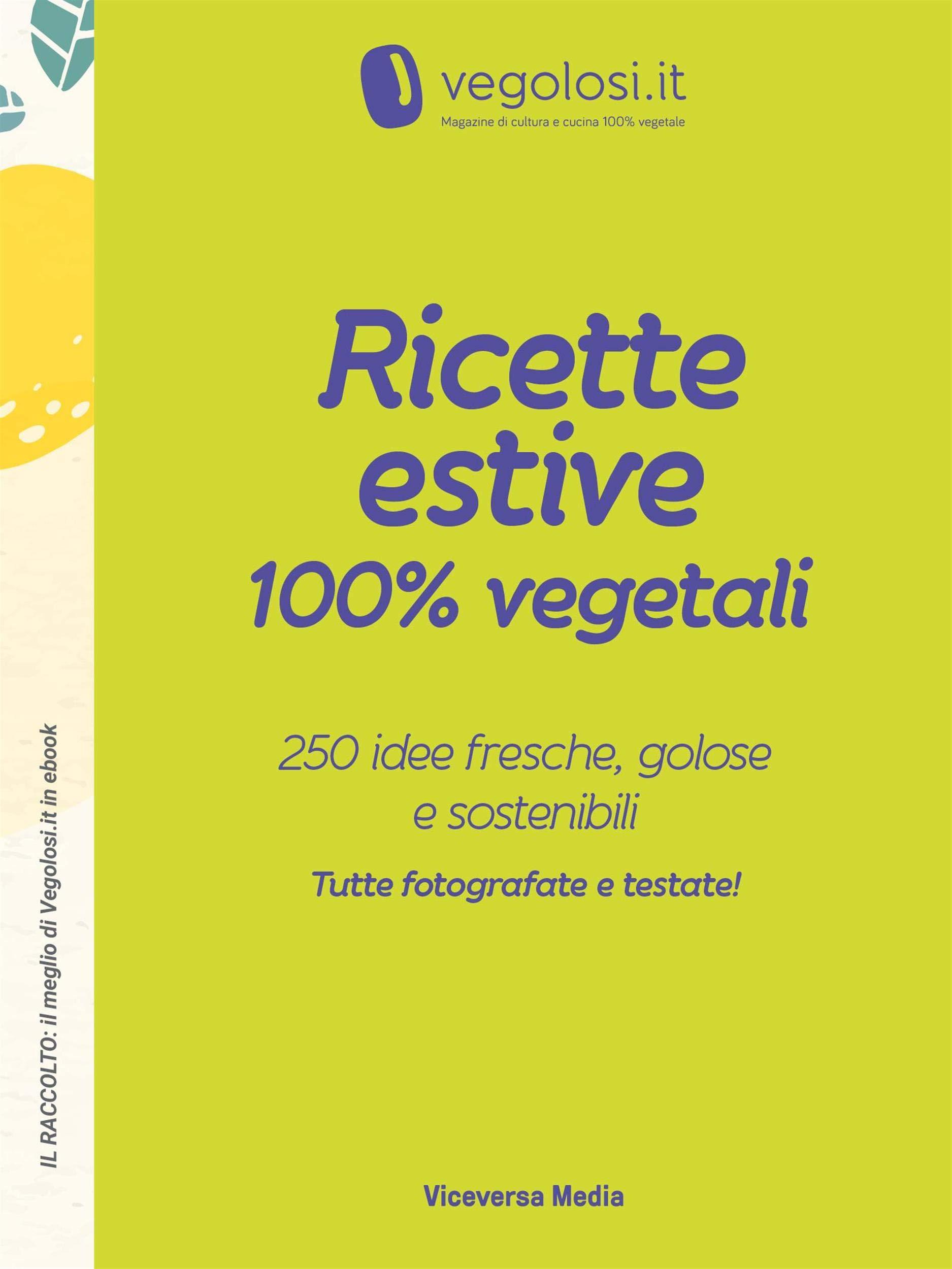 Ricette estive 100% vegetali: 250 idee fresche, golose e sostenibili (Il raccolto: il meglio di Vegolosi.it in ebook Vol. 1) di Vegolosi