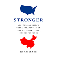 Stronger: Adapting America's China Strategy in an Age of Competitive Interdependence (English Edition)