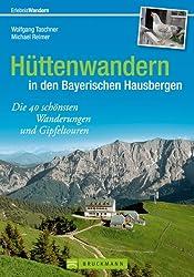 Wandern in den Bayerischen Hausbergen: die 40 schönsten Wanderungen und Gipfeltouren in den Bayerischen und Tiroler Bergen mit Wetterstein, Karwendel, Berchtesgadener Land u.v.m.