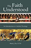 The Faith Understood: An Introduction to Catholic Theology