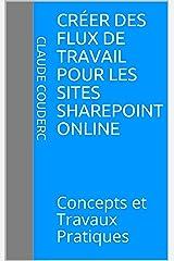 Créer des Flux de Travail pour les sites SharePoint Online: Concepts et Travaux Pratiques Format Kindle