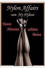 Tante Hannas schöne Beine: Erfüllte Lust und seidige Leidenschaft Kindle Ausgabe