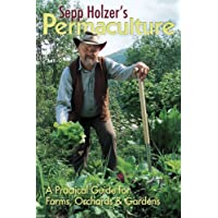 Sepp Holzer's Permaculture: A Practical Guide for Farmers, Smallholders and Gardeners