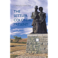 The Settler Colonial Present (English Edition)