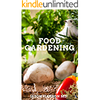 FOOD GARDENING : The Essential Guide To Your Miraculous Food Gardening