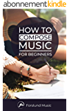 How to Compose Music: For Beginners (English Edition)
