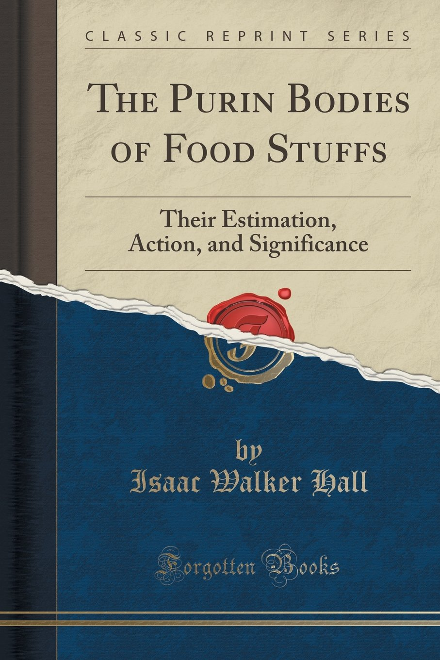 The Purin Bodies of Food Stuffs: Their Estimation, Action, and Significance (Classic Reprint)