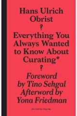 Everything You Always Wanted to Know about Curating: But Were Afraid to Ask Copertina flessibile