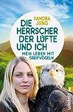 Die Herrscher der Lüfte und ich: Mein Leben mit Greifvögeln
