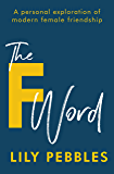 The F Word: A personal exploration of modern female friendship (English Edition)