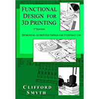 Functional Design for 3D Printing - 3rd edition: Designing 3D printed things for everyday use (English Edition)