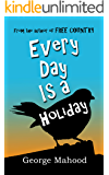 Every Day Is a Holiday: the hilarious true story of one dad's attempt to celebrate the weird and wonderful calendar days