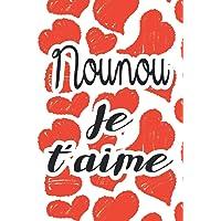 Nounou Je T'Aime Carnet de Notes: Idée Cadeau pour Nounou, Original et Personnalisé, 120 pages, Cahier de Notes Ligné…