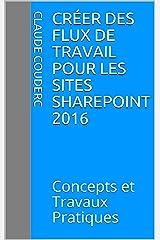 Créer des Flux de Travail pour les sites SharePoint 2016: Concepts et Travaux Pratiques Format Kindle