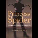 Princess Spider: True Experiences of a Dominatrix