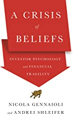 A Crisis of Beliefs – Investor Psychology and Financial Fragility