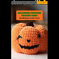 Halloween Pumpkins Crochet Guide: Adorable Pumpkins Crochet Tutorials: Pumpkin Crochet (English Edition)