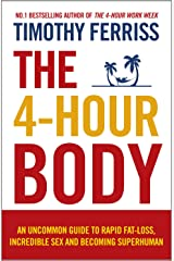 The 4-Hour Body: An Uncommon Guide to Rapid Fat-loss, Incredible Sex and Becoming Superhuman Paperback