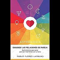Sanando las Relaciones de Pareja: Qué tenemos que sanar para ser más felices con un otro. Astrología: Amor y Relaciones…