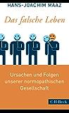 Das falsche Leben: Ursachen und Folgen unserer normopathischen Gesellschaft (Beck Paperback 6275)