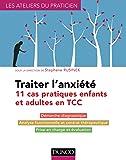 Traiter l'anxiété - 11 cas pratiques enfants et adultes en TCC