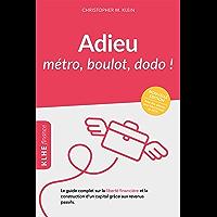 Adieu métro - boulot - dodo !: Le guide complet sur la liberté financière et la construction d'un capital grâce aux…