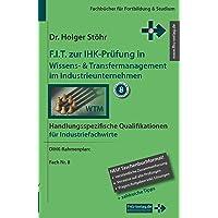 F.I.T. zur IHK-Prüfung in Wissens- & Transfermanagement im Industrieunternehmen: Handlungsspezifische Qualifikationen für Industriefachwirte (Fachbücher für Fortbildung & Studium)