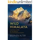 Wild Himalaya: A Natural History of the Greatest Mountain Range on Earth: A Natural History of Thegreatest Mountain Range on
