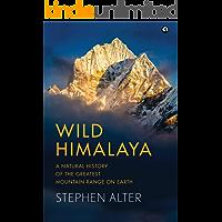 Wild Himalaya: A Natural History of the Greatest Mountain Range on Earth: A Natural History of Thegreatest Mountain…