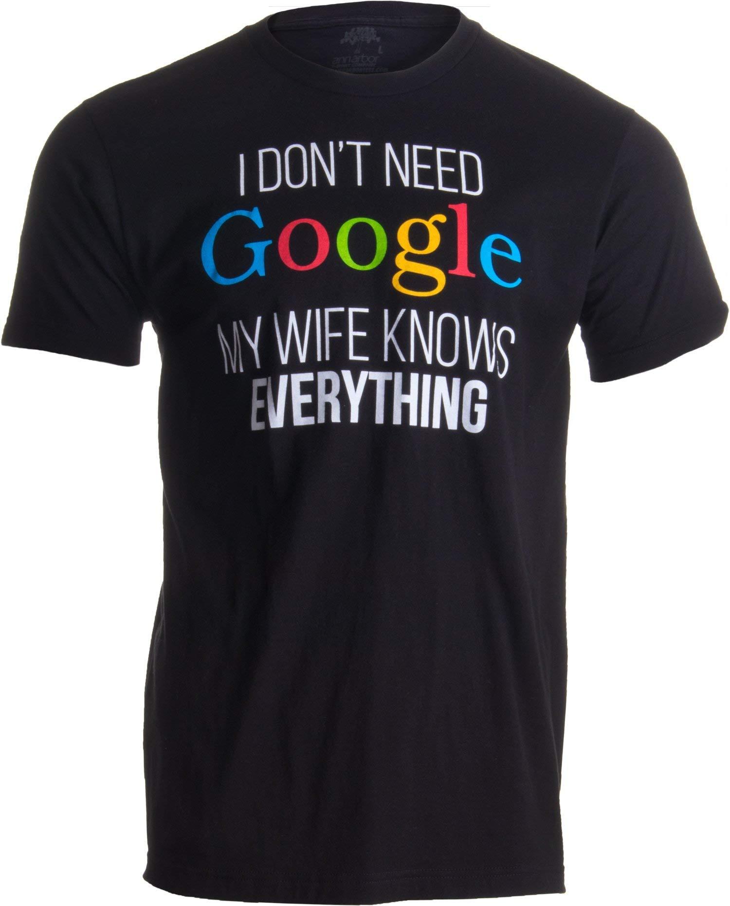I Don't Need Google, My Wife Knows Everything! (Non Ho Bisogno di Google, mia Moglie sa già Tutto!) – Maglietta sarcastica sulle mogli saccenti – T-Shirt Uomo con Scritta –