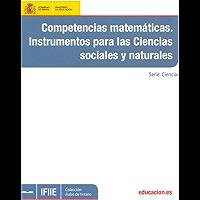 Competencias matemáticas. Instrumentos para las ciencias sociales y naturales (Spanish Edition)