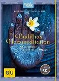 Buddhas Herzmeditation (mit Audio-CD): Mit Achtsamkeit zu Selbstliebe und Mitgefühl (GU Mind & Soul Textratgeber)