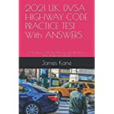 2021 U.K. DVSA HIGHWAY CODE PRACTICE TEST With ANSWERS: 200 Drivers Test Questions for the U.K. Drivers Test /Exam: for…