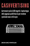 Cashvertising: Come usare più di 100 segreti di psicologia delle agenzie pubblicitarie per vendere qualsiasi cosa a…