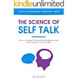 The Science of Self Talk: How to Increase Your Emotional Intelligence and Stop Getting in Your Own Way (Master Your Self Disc