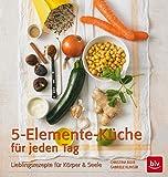 5-Elemente-Küche für jeden Tag: Lieblingsrezepte für Körper & Seele (BLV)