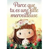 Parce que tu es une fille merveilleuse: Des histoires inspirantes sur le courage, la force intérieure et la confiance en…