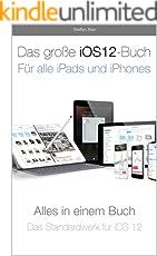 Das große iOS 12-Handbuch: Für alle iPads und iPhones