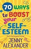 70 Ways to Boost Your Self-Esteem