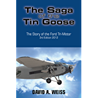 The Saga of the Tin Goose: The Story of the Ford Tri-Motor 3Rd Edition 2012 (English Edition)