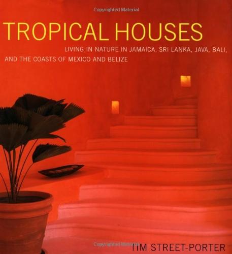 Tropical Houses: Living in Nature in Jamaica, Sri Lanka, Java, Bali, and...