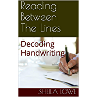Reading Between The Lines: Decoding Handwriting (Handwriting Psychology Book 1)