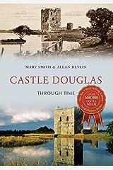 Castle Douglas Through Time Paperback