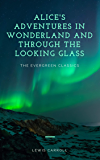 Alice's Adventures in Wonderland and Through the Looking Glass: Illustrated (Evergreen Classics)
